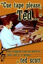 Cue Tape Please Ted ebook by Ted Scott