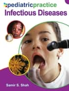 Pediatric Practice Infectious Diseases ebook by Samir Shah