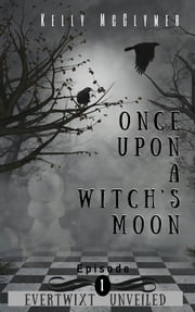 Once Upon a Witch's Moon - Episode 1 ebook by Kelly McClymer