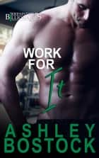 Work For It ebook by Ashley Bostock