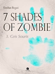 7 Shades of Zombie, épisode 3 - Gris Souris ebook by Esteban Bogasi