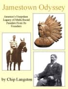Jamestown Odyssey: America's Unspoken Legacy of Multi-Racial Families From Its Founders ebook by Chip Langston