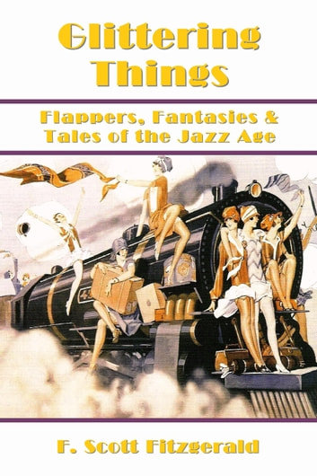 Glittering Things: Flappers, Fantasies and Tales of the Jazz Age eBook by F. Scott Fitzgerald,Laura Bonds