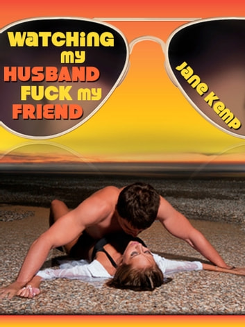 Watching My Husband Fuck My Friend (My Wife's Secret Desires Episode No. 6) ebook by Jane Kemp