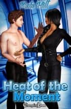 Heat of the Moment (Combustion3 ) ebook by Kate Hill