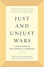 Just and Unjust Wars - A Moral Argument with Historical Illustrations ebook by Michael Walzer
