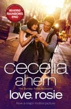 Love, Rosie (Where Rainbows End) ebook by Cecelia Ahern