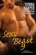 Sexy Beast IX ebook by Vonna Harper, Crystal Jordan, Lisa Renee Jones