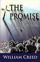 The Promise: A Christian Adventure Book Three ebook by William Creed