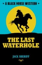 The Last Water-Hole ebook by Jack Sheriff