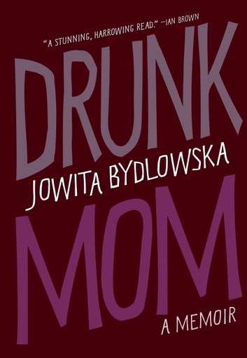 Drunk Mom - A Memoir ebook by Jowita Bydlowska