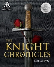The Knight Chronicles - The Complete Series ebook by Rue Allyn