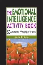 The Emotional Intelligence Activity Book - 50 Activities for Promoting EQ at Work ebook by Adele Lynn