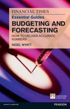 The Financial Times Essential Guide to Budgeting and Forecasting - How to Deliver Accurate Numbers ebook by Nigel Wyatt