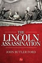 The Lincoln Assassination ebook by John Butler Ford
