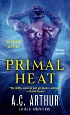 Primal Heat - A Paranormal Shapeshifter Werejaguar Romance ebook by A. C. Arthur