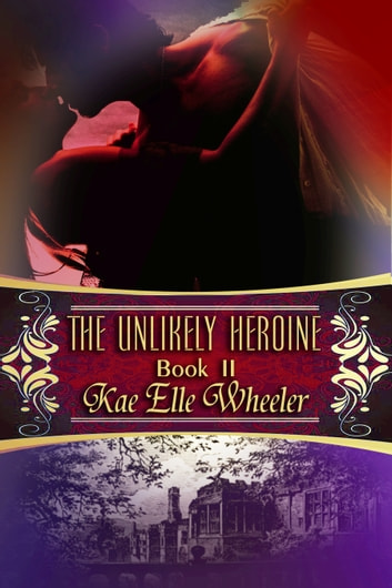 The Unlikely Heroine - book ii ebook by Kae Elle Wheeler