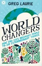 World Changers - How God Uses Ordinary People to Do Extraordinary Things ebook by Greg Laurie, Larry Libby