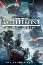 Star Wars: Battlefront: Twilight Company ebook by Alexander Freed