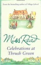 Celebrations at Thrush Green ebook by Miss Read