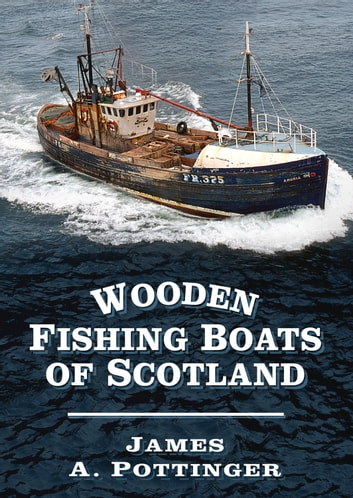 Wooden Fishing Boats of Scotland ebook by James Pottinger