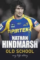Old School - My Life Story ebook by Michael Visontay, Nathan Hindmarsh
