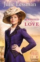 Surprised by Love (The Heart of San Francisco Book #3) ebook by Julie Lessman