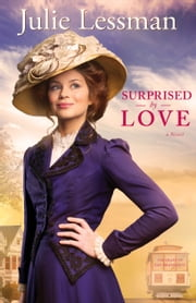 Surprised by Love (The Heart of San Francisco Book #3) - A Novel ebook by Julie Lessman