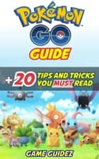 Pokemon Go: Guide + 20 Tips and Tricks You Must Read Hints, Tricks, Tips, Secrets, Android, iOS ebook by Game Guidez