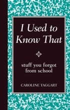 I Used to Know That ebook by Caroline Taggart