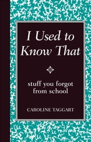 I Used to Know That - Stuff You Forgot From School ebook by Caroline Taggart