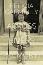 Across the Rivers of Memory ebook by Felicia Carmelly