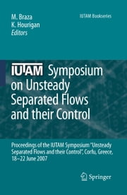 "IUTAM Symposium on Unsteady Separated Flows and their Control - Proceedings of the IUTAM Symposium ""Unsteady Separated Flows and their Control"", Corfu, Greece, 18-22 June 2007 ebook by Marianna Braza,K. Hourigan"