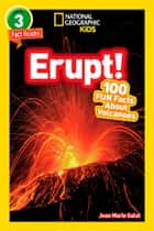 National Geographic Readers: Erupt! 100 Fun Facts About Volcanoes (L3) ebook by Joan Marie Galat