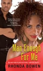 Man Enough For Me ebook by Rhonda Bowen