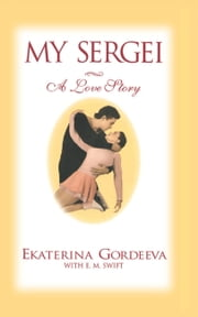 My Sergei - A Love Story ebook by Ekaterina Gordeeva, E. M. Swift
