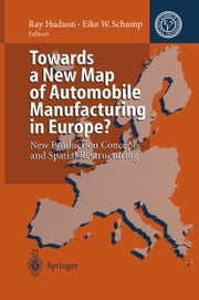 Towards a New Map of Automobile Manufacturing in Europe? - New Production Concepts and Spatial Restructuring ebook by Ray Hudson,A. Amin,Eike W. Schamp,S. Conti,P. Dicken,A. Enriette,J. Ferrao,Ray Hudson,A. Malmberg,D. Sadler,J. Savary,Eike W. Schamp,M. Vale