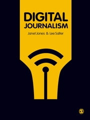 Digital Journalism ebook by Janet Jones,Dr. Lee Salter