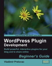 WordPress Plugin Development Beginner's Guide ebook by Vladimir Prelovac