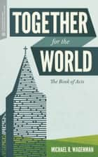 Together for the World - The Book of Acts ebook by Craig G. Bartholomew, Michael R. Wagenman