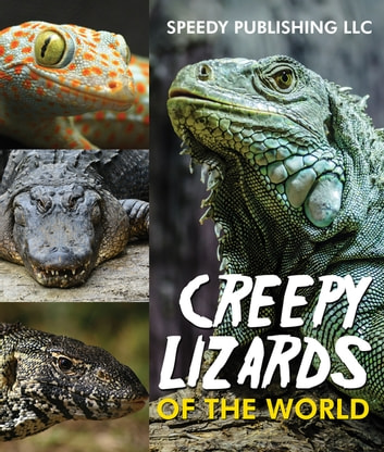 Creepy Lizards Of The World ebook by Speedy Publishing