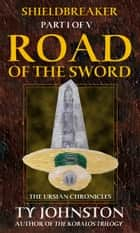 Shieldbreaker: Episode 1: Road of the Sword ebook by Ty Johnston