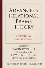 Advances in Relational Frame Theory - Research and Application ebook by Jan De Houwer, PhD,Bryan Roche, PhD,CPsychol, CSi, AFBPsS,Simon Dymond, PhD