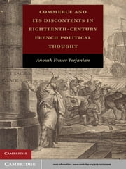 Commerce and Its Discontents in Eighteenth-Century French Political Thought ebook by Anoush Fraser Terjanian