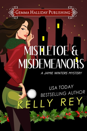 Mistletoe & Misdemeanors (a Jamie Winters Mysteries holiday short story) ebook by Kelly Rey