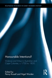 Honourable Intentions? - Violence and Virtue in Australian and Cape Colonies, c 1750 to 1850. ebook by Penny Russell,Nigel Worden