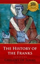 The History of the Franks ebook by Gregory of Tours, Wyatt North