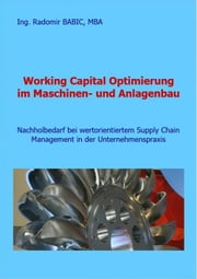 Working Capital Optimierung im Maschinen- und Anlagenbau - Nachholbedarf bei wertorientiertem Supply Chain Management in der Unternehmenspraxis ebook by Radomir BABIC