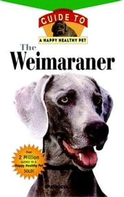The Weimaraner - An Owner's Guide to a Happy Healthy Pet ebook by Patricia Riley