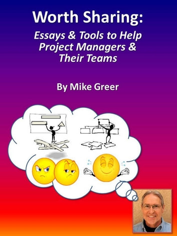 Worth Sharing - Essays & Tools to Help Project Managers & Their Teams ebook by Mike Greer